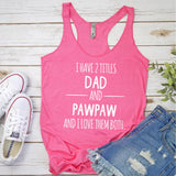 I Have 2 Titles Dad and PawPaw and I Love Them Both - Tank Top Racerback