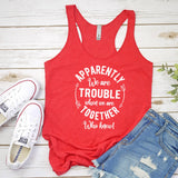 Apparently We Are Trouble When We Are Together - Tank Top Racerback
