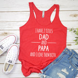 I Have 2 Titles Dad and Papa and I Love Them Both - Tank Top Racerback