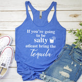 If You're Going to be Salty At Least Bring the Tequila - Tank Top Racerback