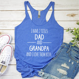 I Have 2 Titles Dad and Grandpa and I Love Them Both - Tank Top Racerback