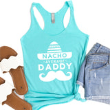 Nacho Average Daddy with Mustache - Tank Top Racerback