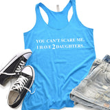You Can't Scare Me I Have 2 Daughters - Tank Top Racerback