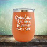 Grandma is my Name & Spoiling is my Game - Stemless Wine Cup