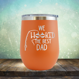 We Hooked the Best Dad - Stemless Wine Cup