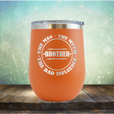 BROTHER - The Man, The Myth, The Influence - Stemless Wine Cup