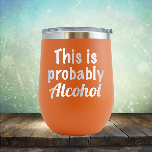 This is Probably Alcohol - Stemless Wine Cup