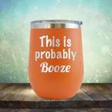 This is Probably Booze - Stemless Wine Cup