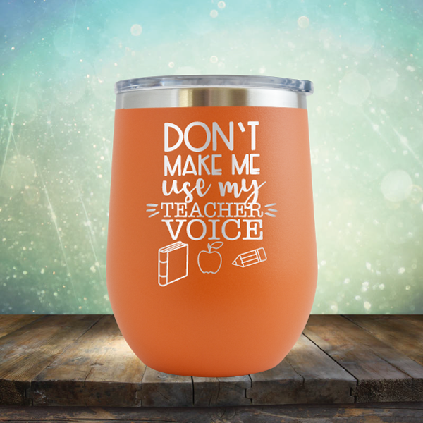 Don't Make Me Use My Teacher Voice - Stemless Wine Cup