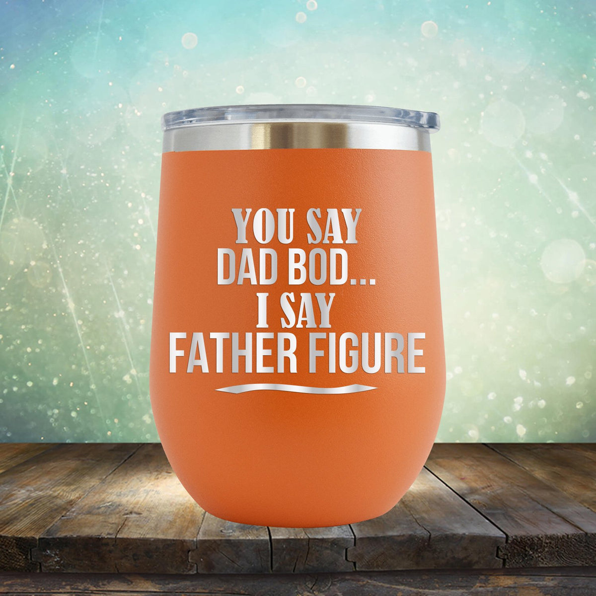 You Say Dad Bod I Say Father Figure - Stemless Wine Cup