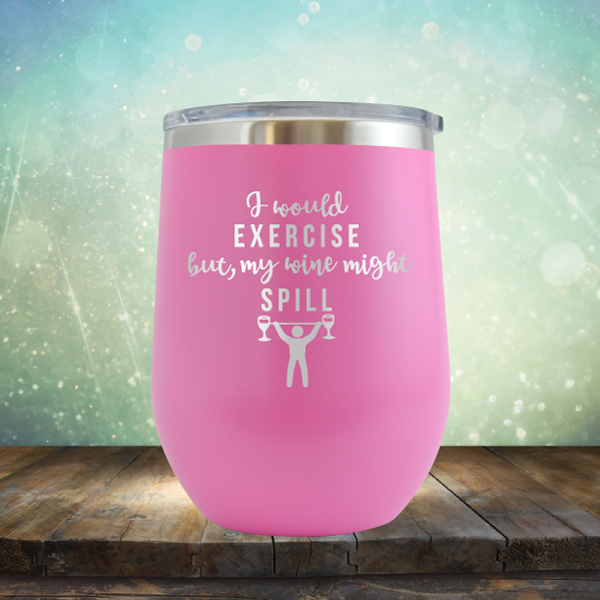 I Would Exercise but My Wine Might Spill - Stemless Wine Cup