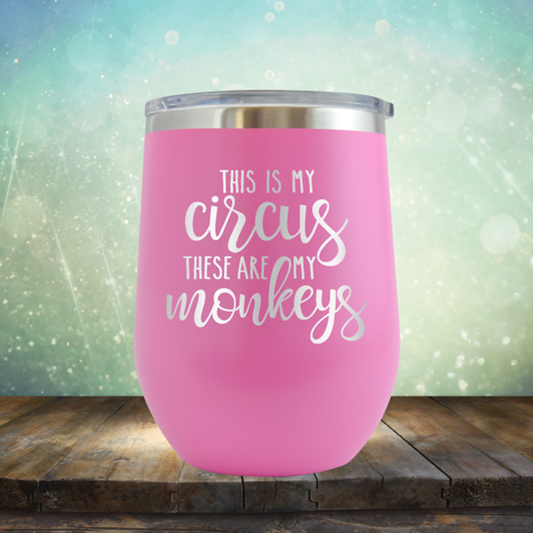 This is My Circus These are My Monkeys - Stemless Wine Cup
