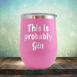 This is Probably Gin - Stemless Wine Cup