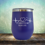 It's A Beautiful Day to Save Lives - Stemless Wine Cup