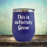This is Definitely Goose - Stemless Wine Cup
