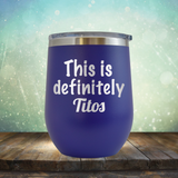 This is Definitely Titos - Stemless Wine Cup
