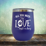 All You Need is Love and A Dog - Stemless Wine Cup