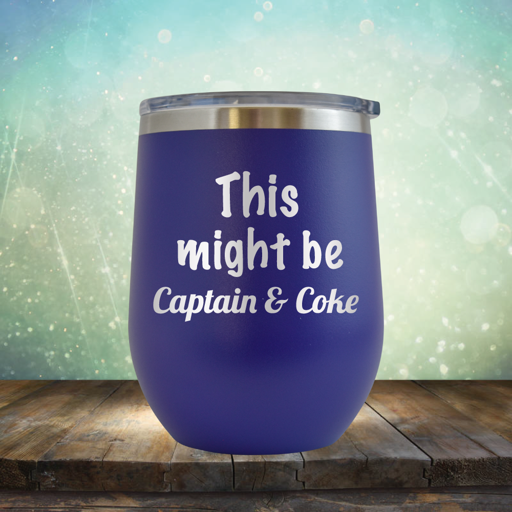 This Might Be Captain & Coke - Stemless Wine Cup