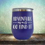 Adventure Awaits Go Find it - Stemless Wine Cup