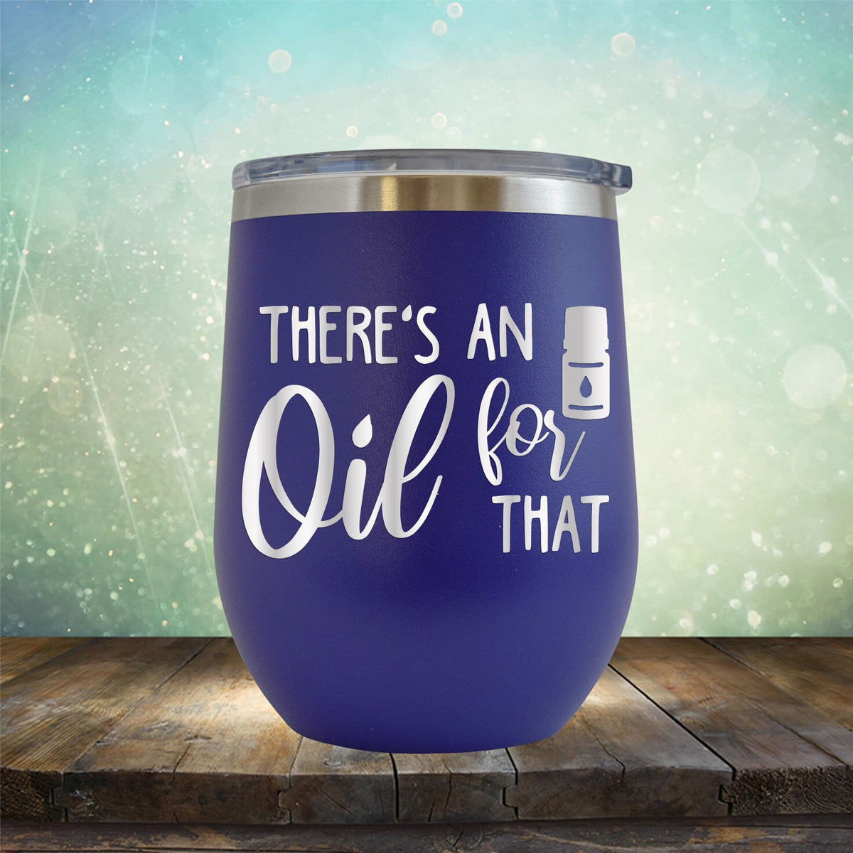 There's An Oil For That - Stemless Wine Cup