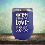 Autism is Proof That Love Doesn't Need Words - Wine Tumbler