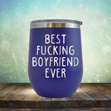 Best Fucking Boyfriend Ever - Stemless Wine Cup