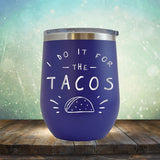 I Do It For The Tacos - Stemless Wine Cup