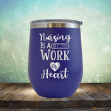 Nursing is A Work of Heart - Stemless Wine Cup
