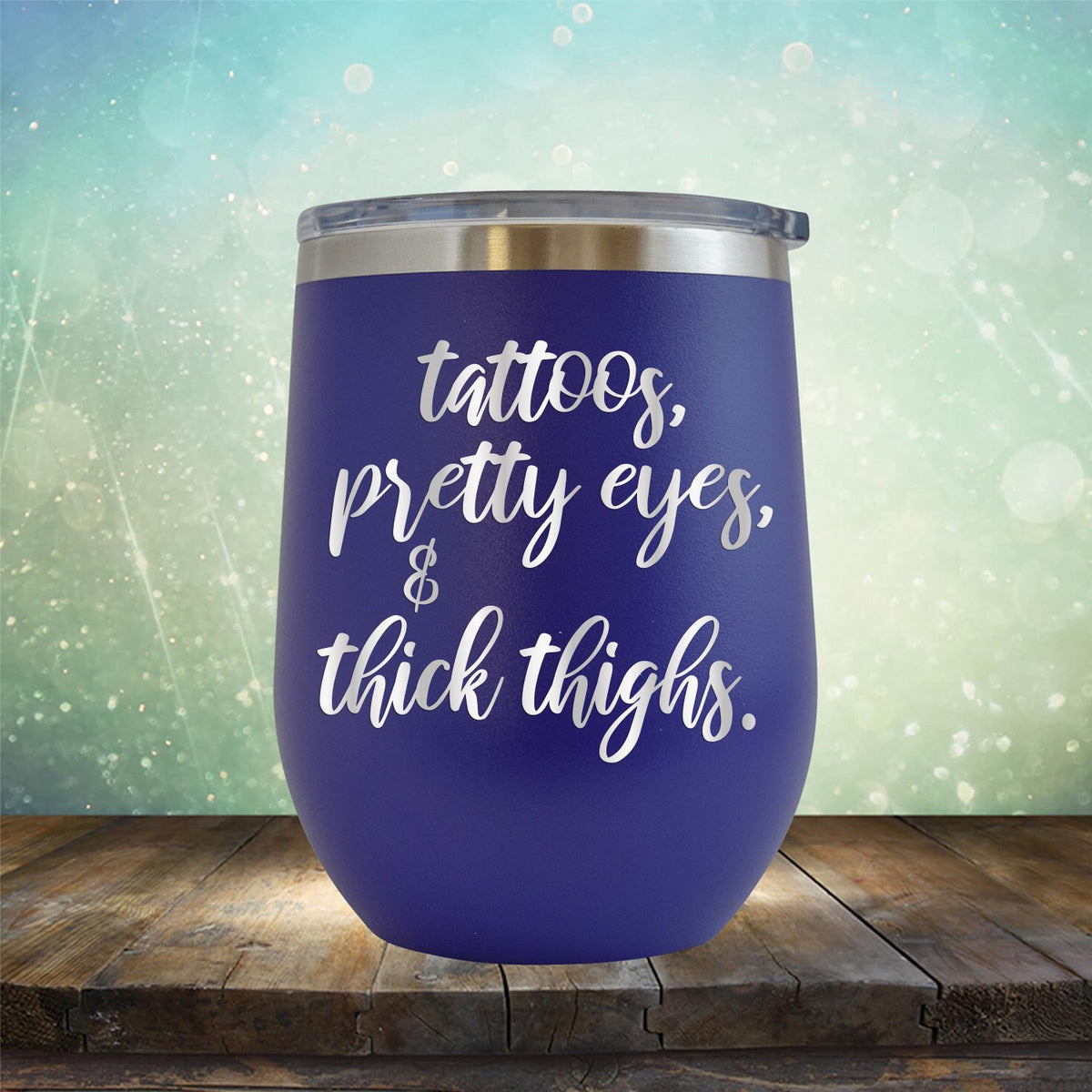 Tattoos, Pretty Eyes & Thick Thighs - Stemless Wine Cup