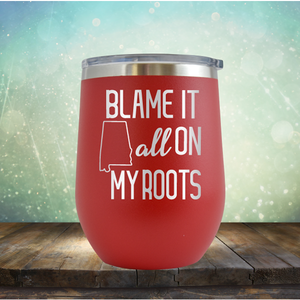 Blame it All on my Alabama Roots - Stemless Wine Cup