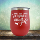 I Have A Retirement Plan I Plan to Golf - Stemless Wine Cup