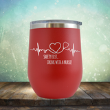 Safery First, Drink with A Nurse - Stemless Wine Cup
