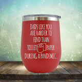 Dads Like You Are Harder to Find Than Toilet Paper During A Pandemic - Stemless Wine Cup