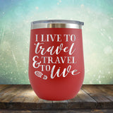 I Live to Travel & Travel to Live - Stemless Wine Cup