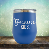Because Kids - Stemless Wine Cup