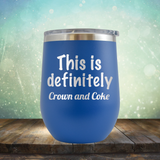 This is Definitely Crown and Coke - Stemless Wine Cup