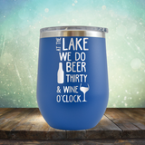 At the Lake We Do Beer Thirty & Wine'O Clock - Stemless Wine Cup