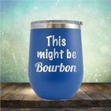 This Might Be Bourbon - Stemless Wine Cup