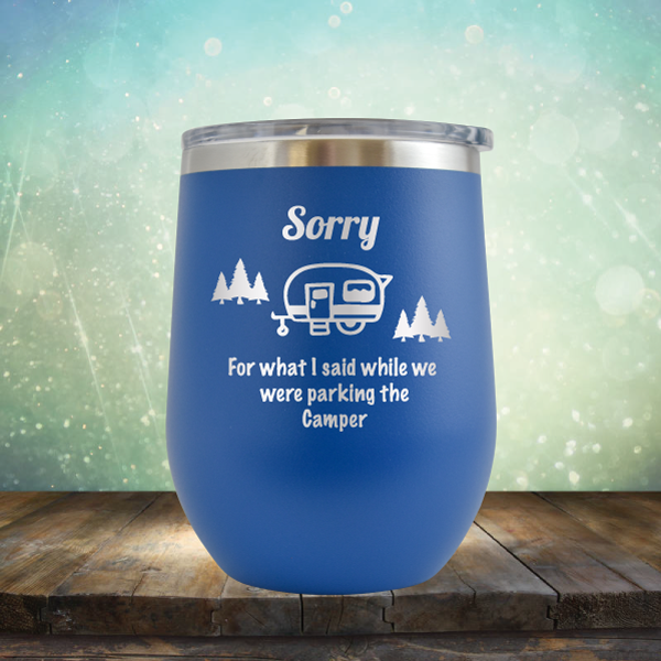 Sorry for What I Said While We were Parking the Camper - Stemless Wine Cup