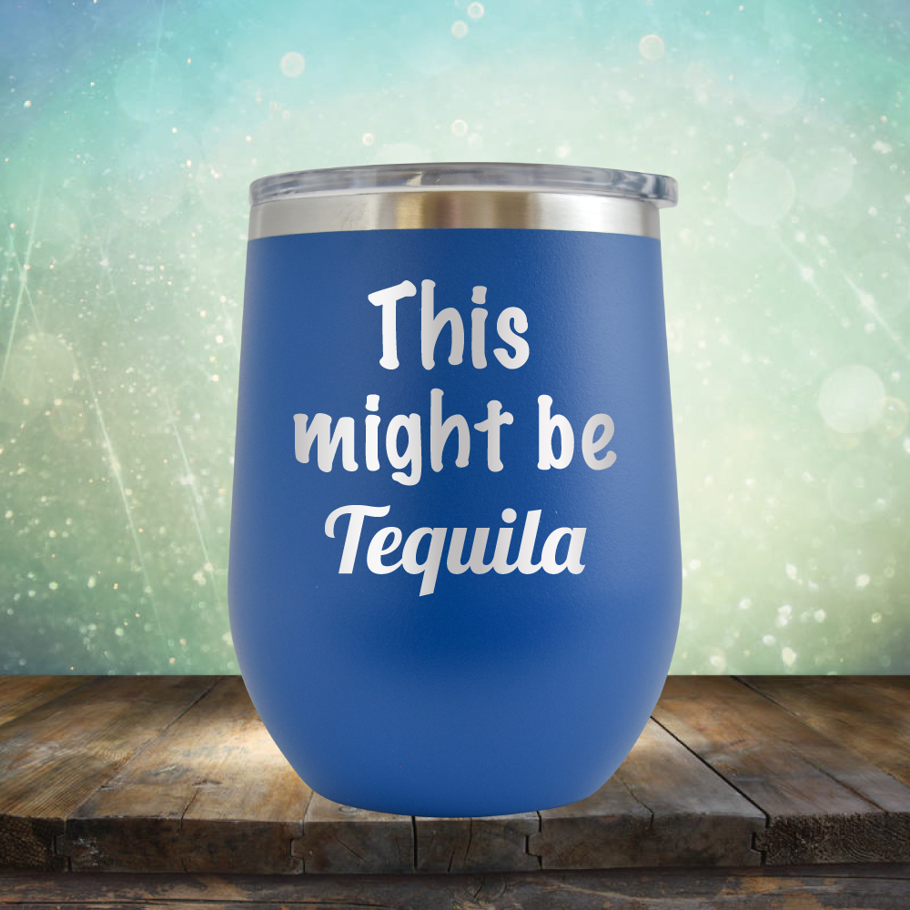 This Might Be Tequila - Stemless Wine Cup