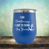 I am Outdoorsy. I Like to Drink on Boats - Stemless Wine Cup