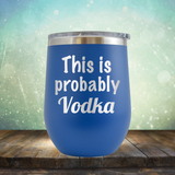 This is Probably Vodka - Stemless Wine Cup