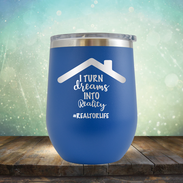 I Turn Dreams into Reality - Stemless Wine Cup