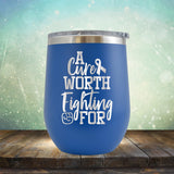 A Cure Worth Fighting For - Wine Tumbler