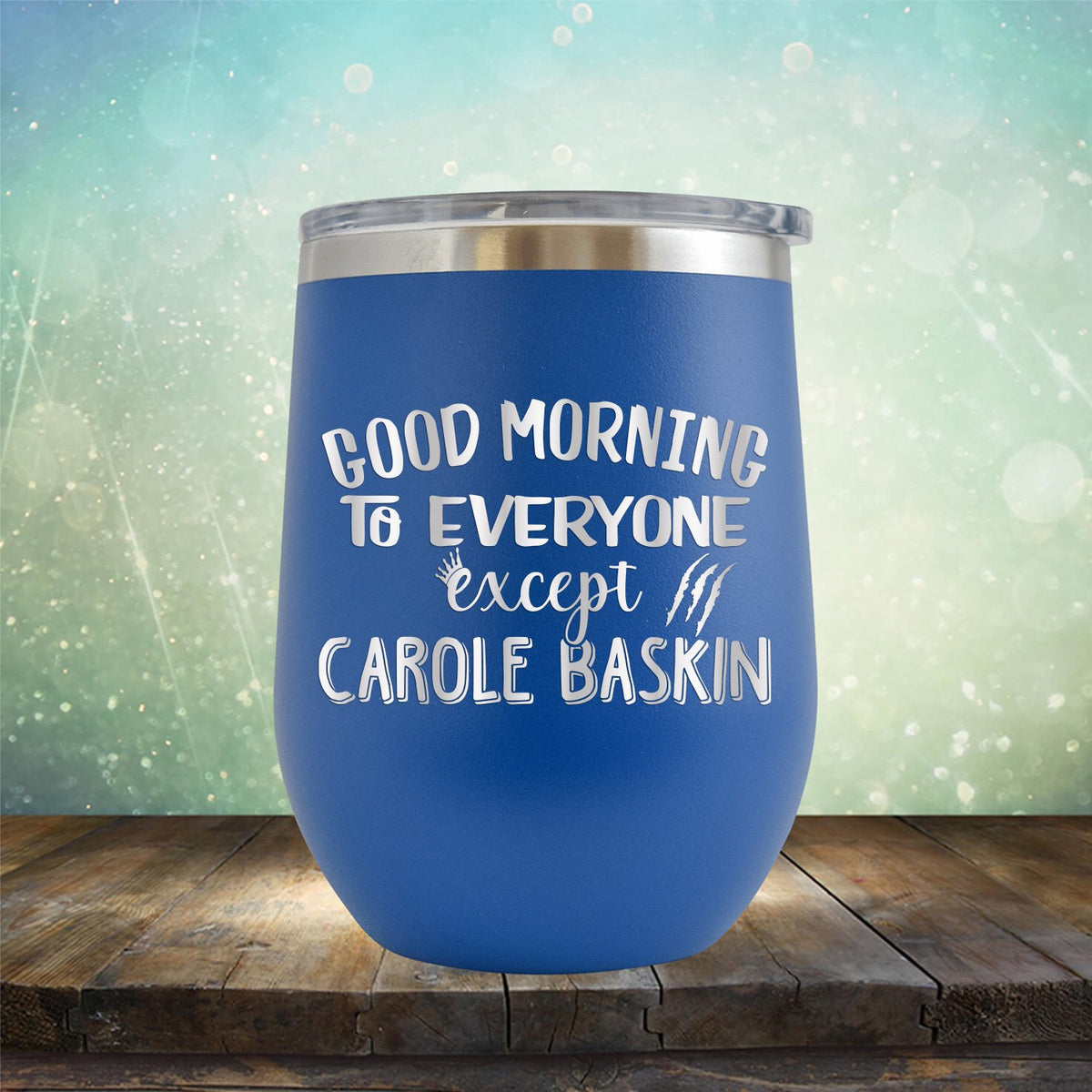 Good Morning to Everyone Except Carole Baskin - Stemless Wine Cup