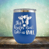 This Heifer Don't Take No Bull - Wine Tumbler