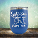 Sarcasm I Sprinkle That Shit On Everything - Stemless Wine Cup