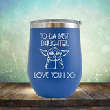 Yo-Da Best Daughter Love You I Do - Stemless Wine Cup