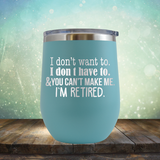 You Can't Make Me. I am Retired - Stemless Wine Cup