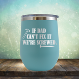 If Dad Can't Fix It We're Screwed - Stemless Wine Cup